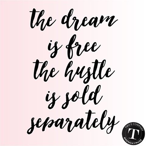 The dream is free butthe hustle is sold separately! mondaymusehellip